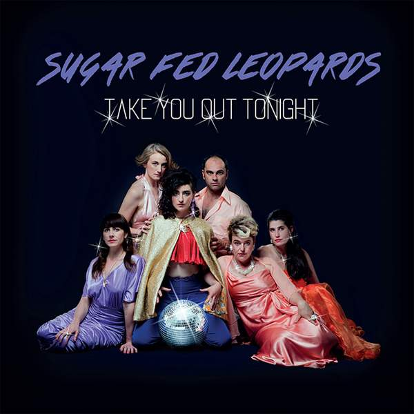 Sugar Fed Leopards - Take You Out Tonight